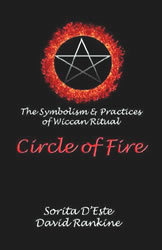 Circle of Fire: The Symbolism & Practices of Wiccan Ritual by Sorita D'Este & David Rankine