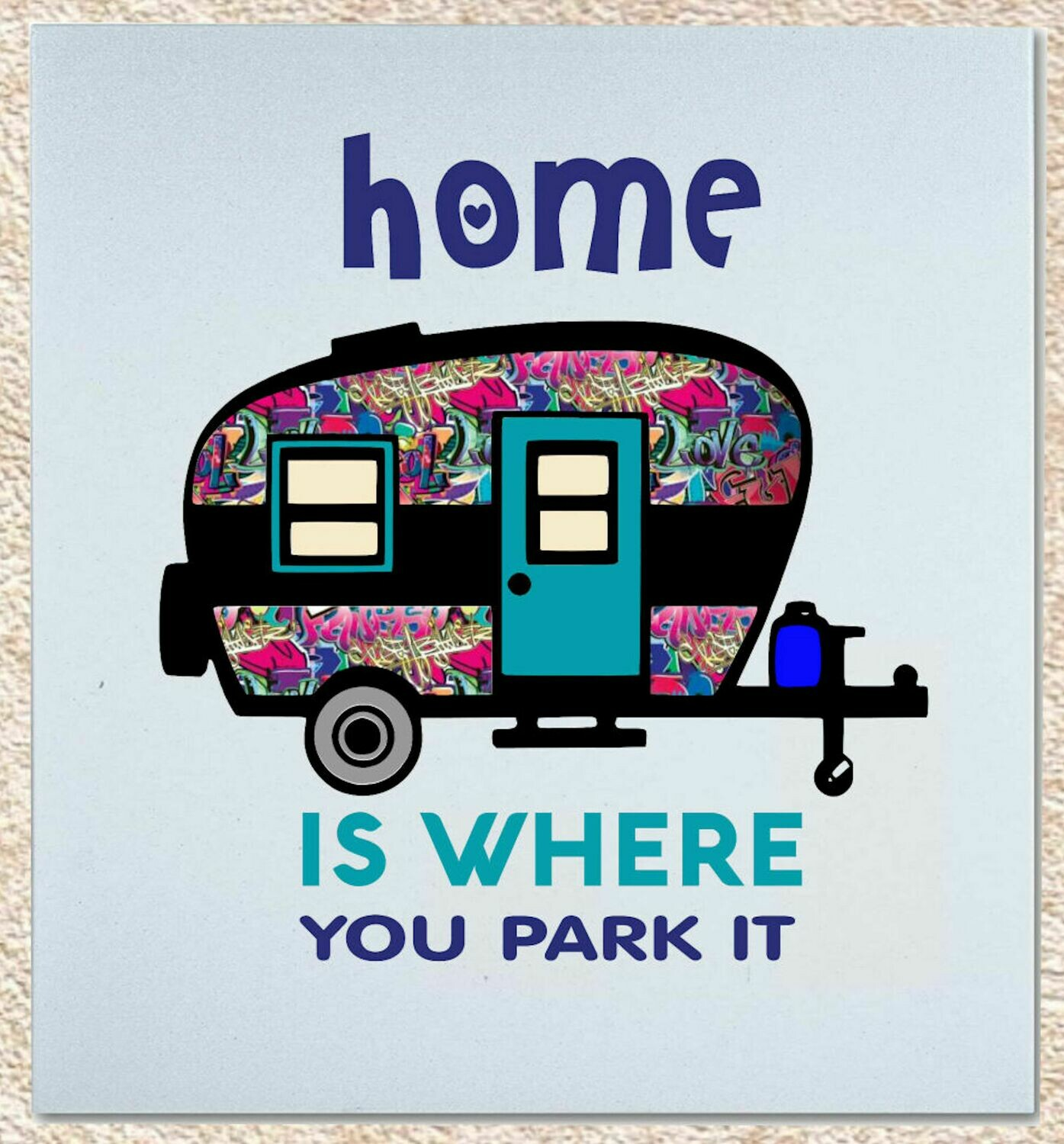 Happy Camper Home is Where you park it