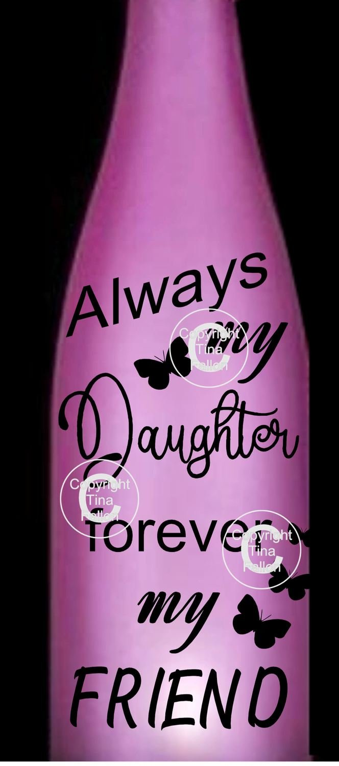 Always my Daughter Forever My Friend  - Wine bottle vinyl decor Commercial use see description