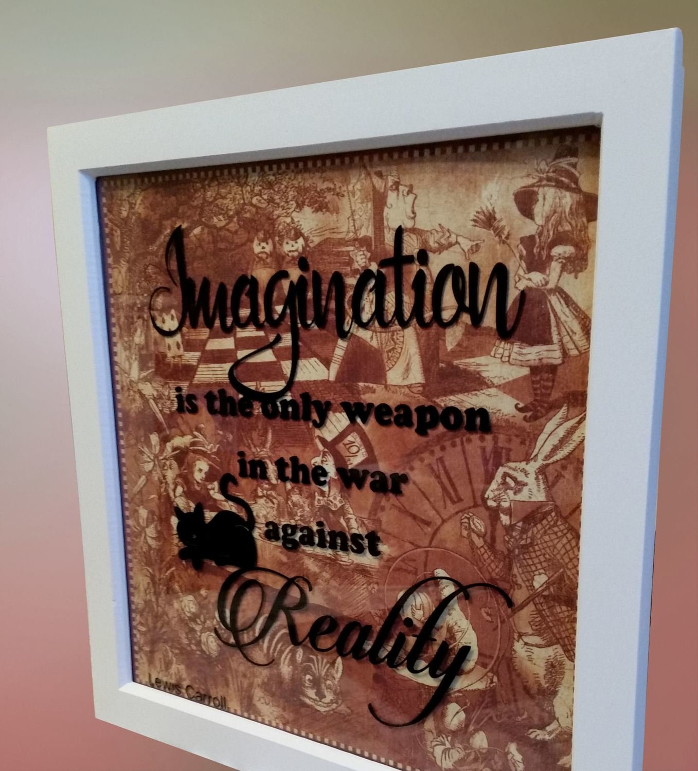 Imagination is the only weapon  -Alice in Wonderland Cheshire Cat theme paper, card or vinyl cut