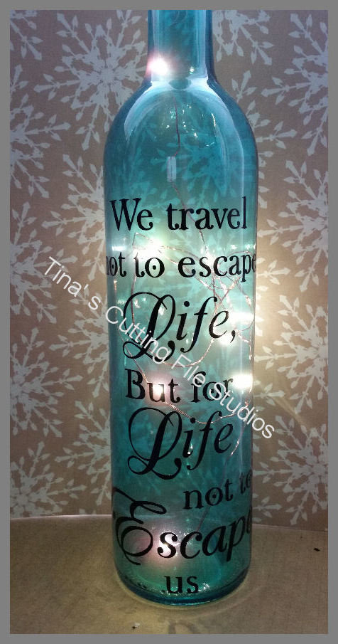 We travel not to escape life - Wine Bottle, light block decal. Easy Weed-Read description
