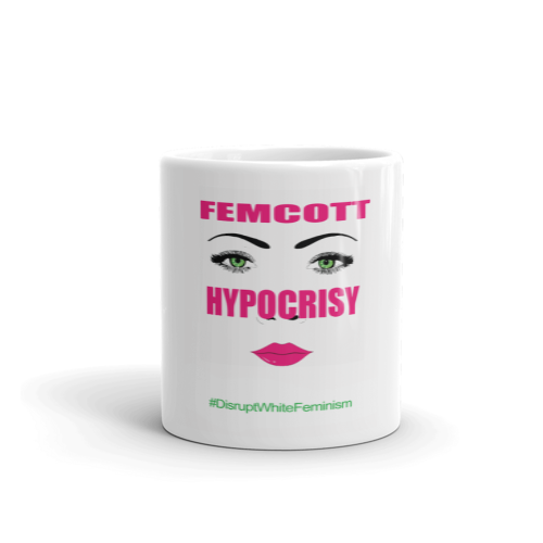 Femcott Hypocrisy Disrupt White Feminism Mug