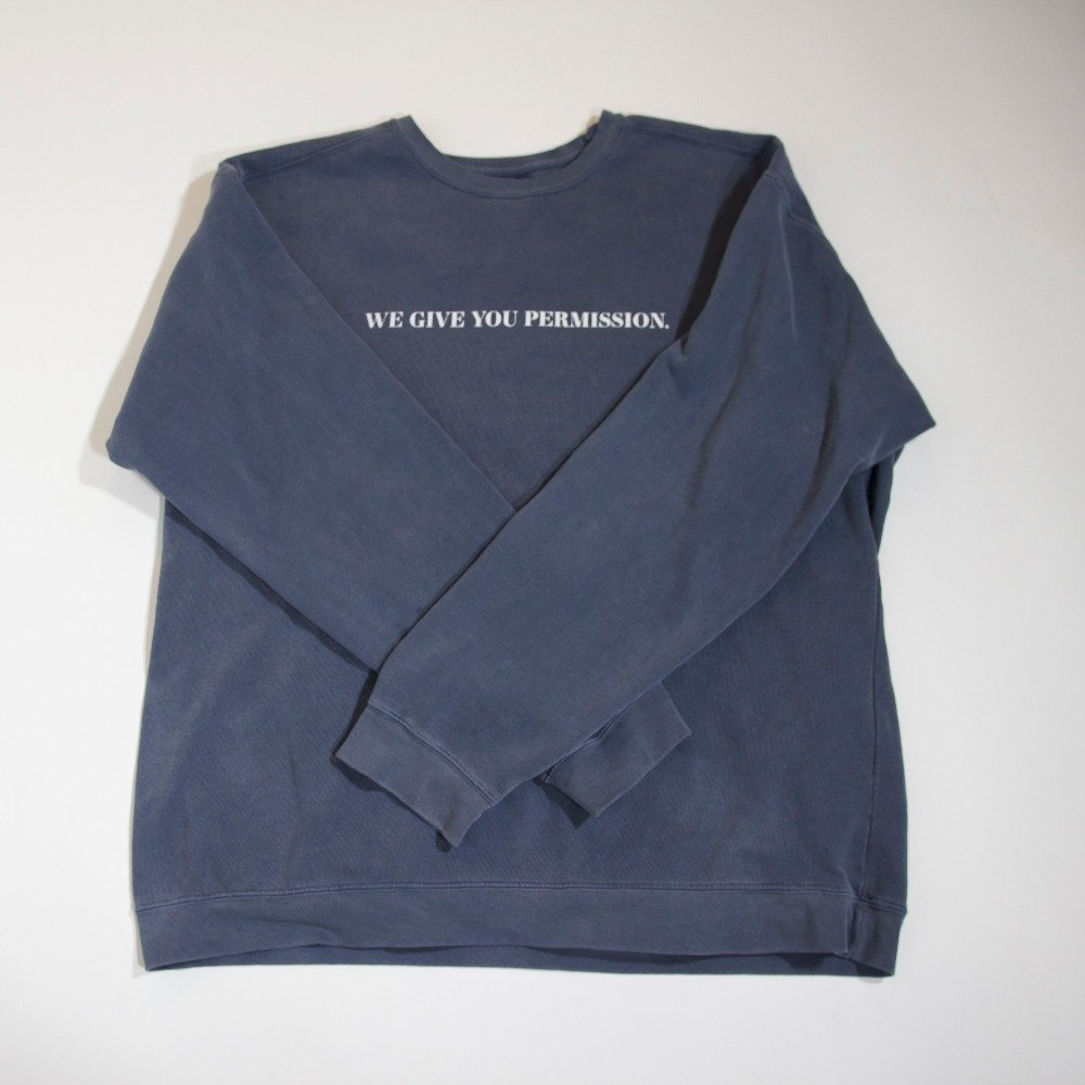 """We Give You Permission"" Sweatshirt 00004"