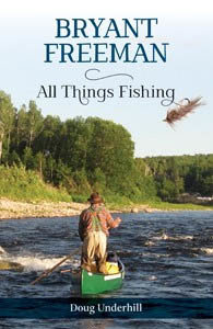 Bryant Freeman All Things Fishing--by Doug Underhill
