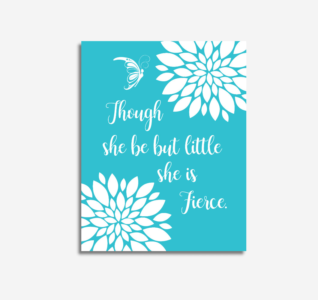 Teal Dahlia Floral Baby Girl Nursery Wall Art Butterfly Flowers Although She Be But Little She Is Fierce Baby Girl Wall Decor