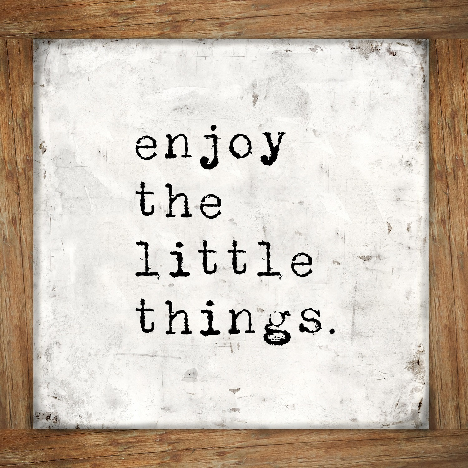 """Enjoy the little Things"""