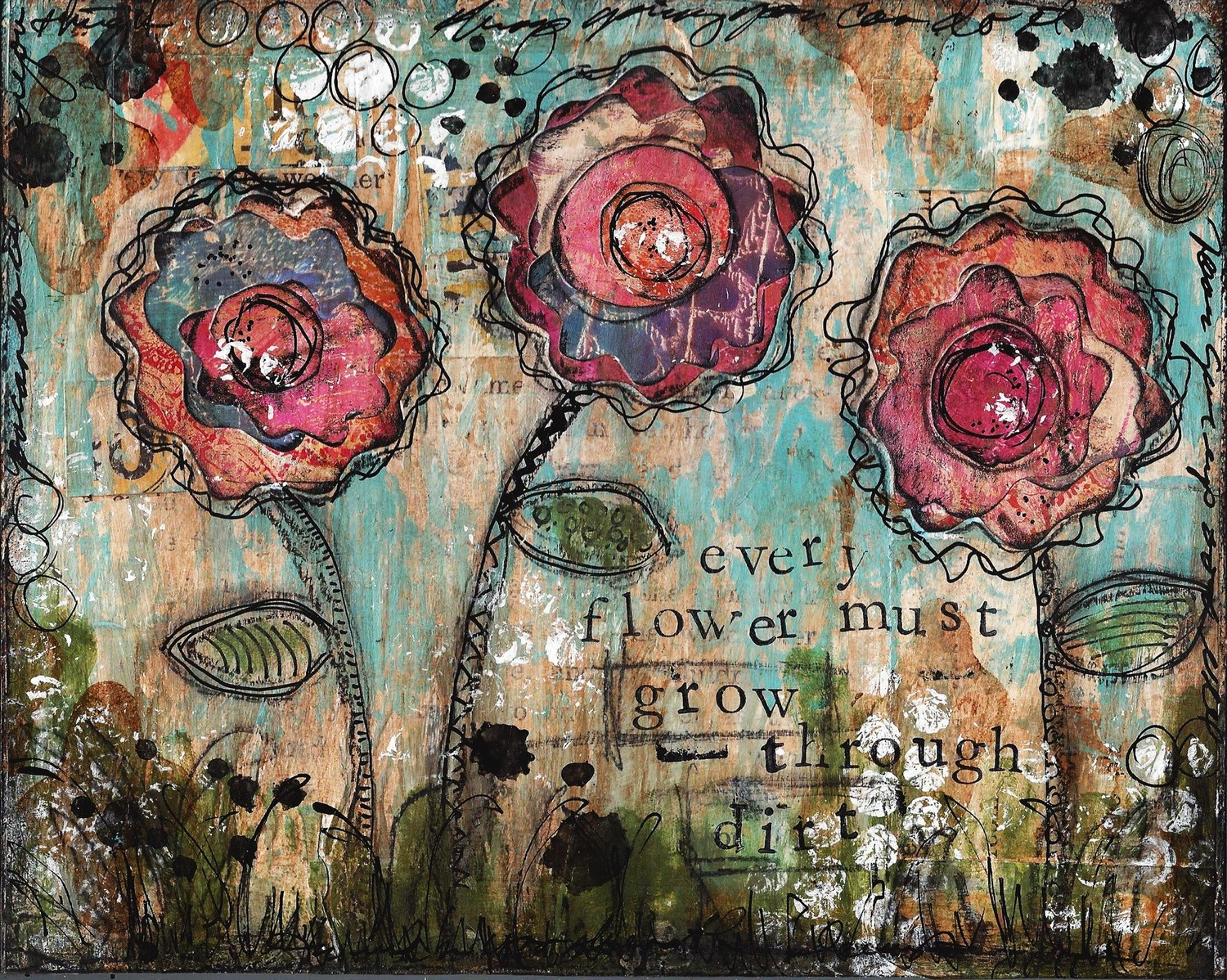 """Every Flower Must Grow Through Dirt"" Print on Wood and Print to be Framed"