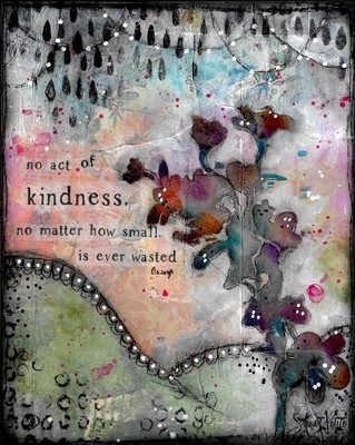 No act of kindness is wasted mixed media original on wood
