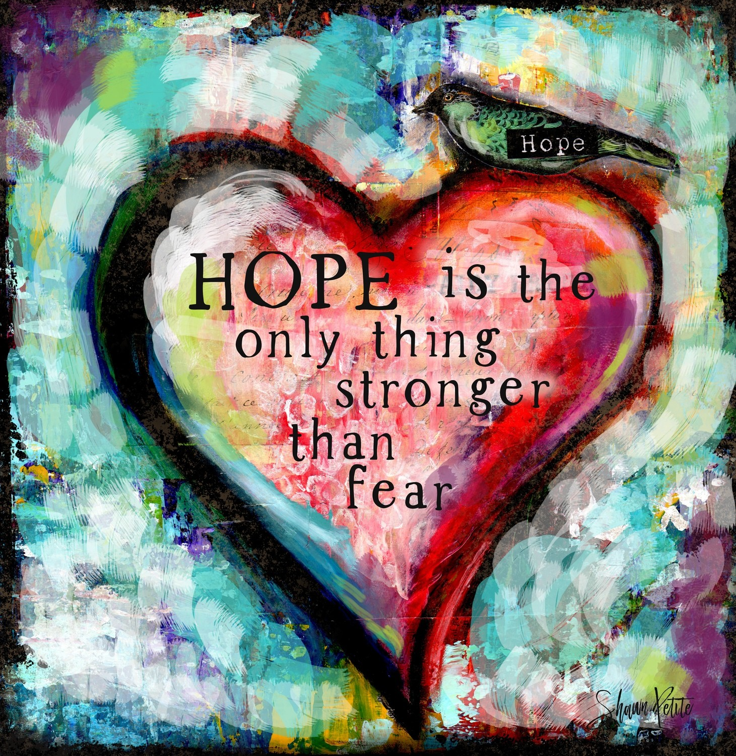 """Hope is the only thing stronger than Fear"""