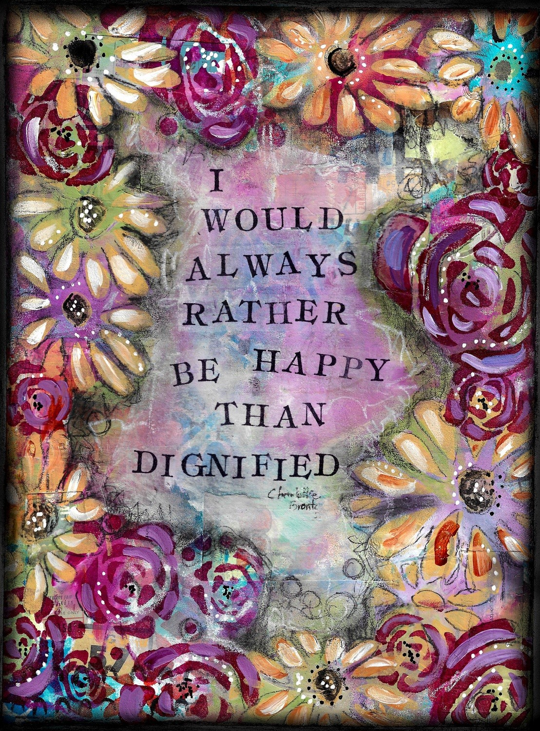 """""""I would always rather be happy than Dignified"""" Print on Wood and Print to be Framed"""