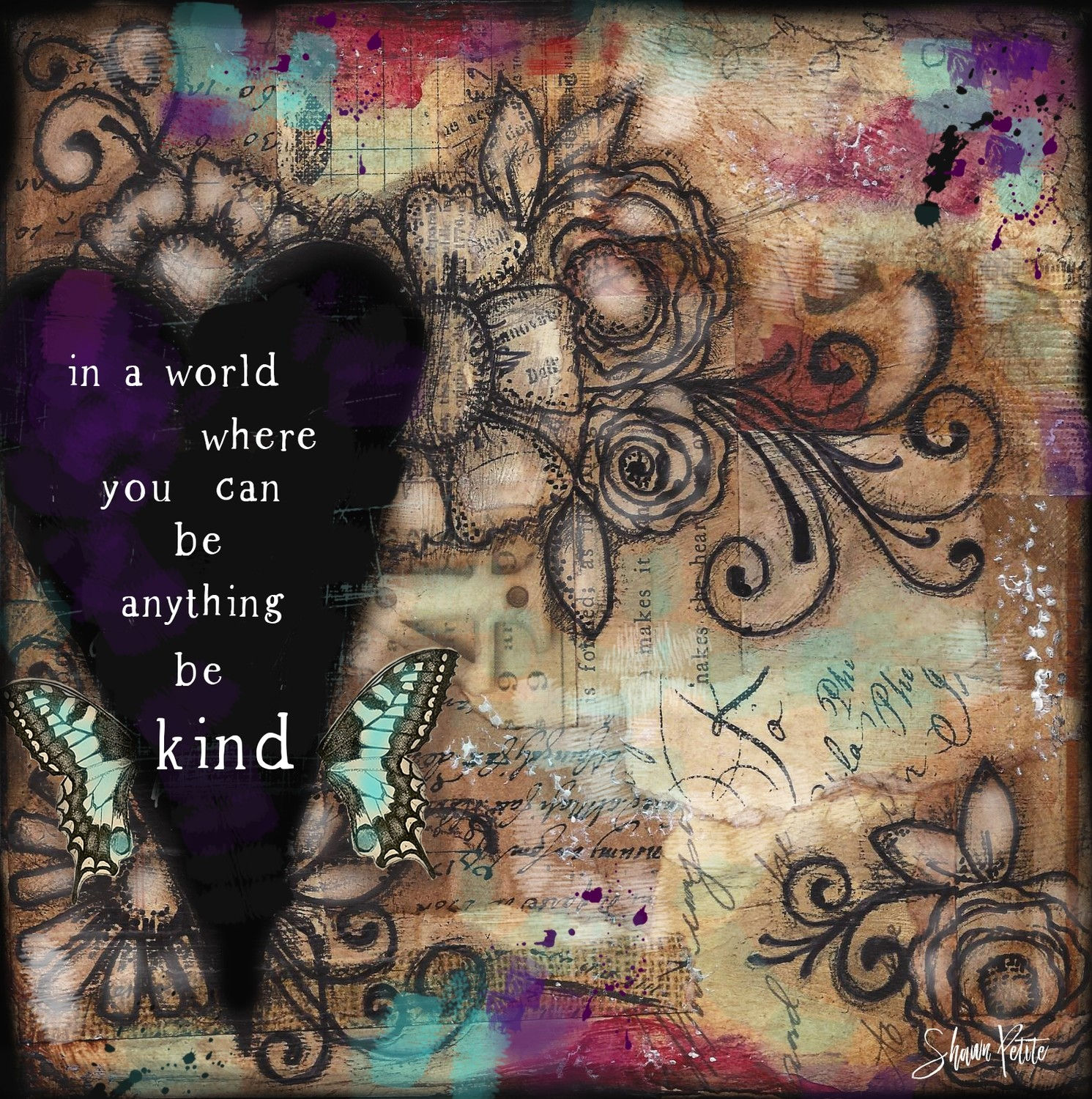 """In a world where you can be anything be Kind"""