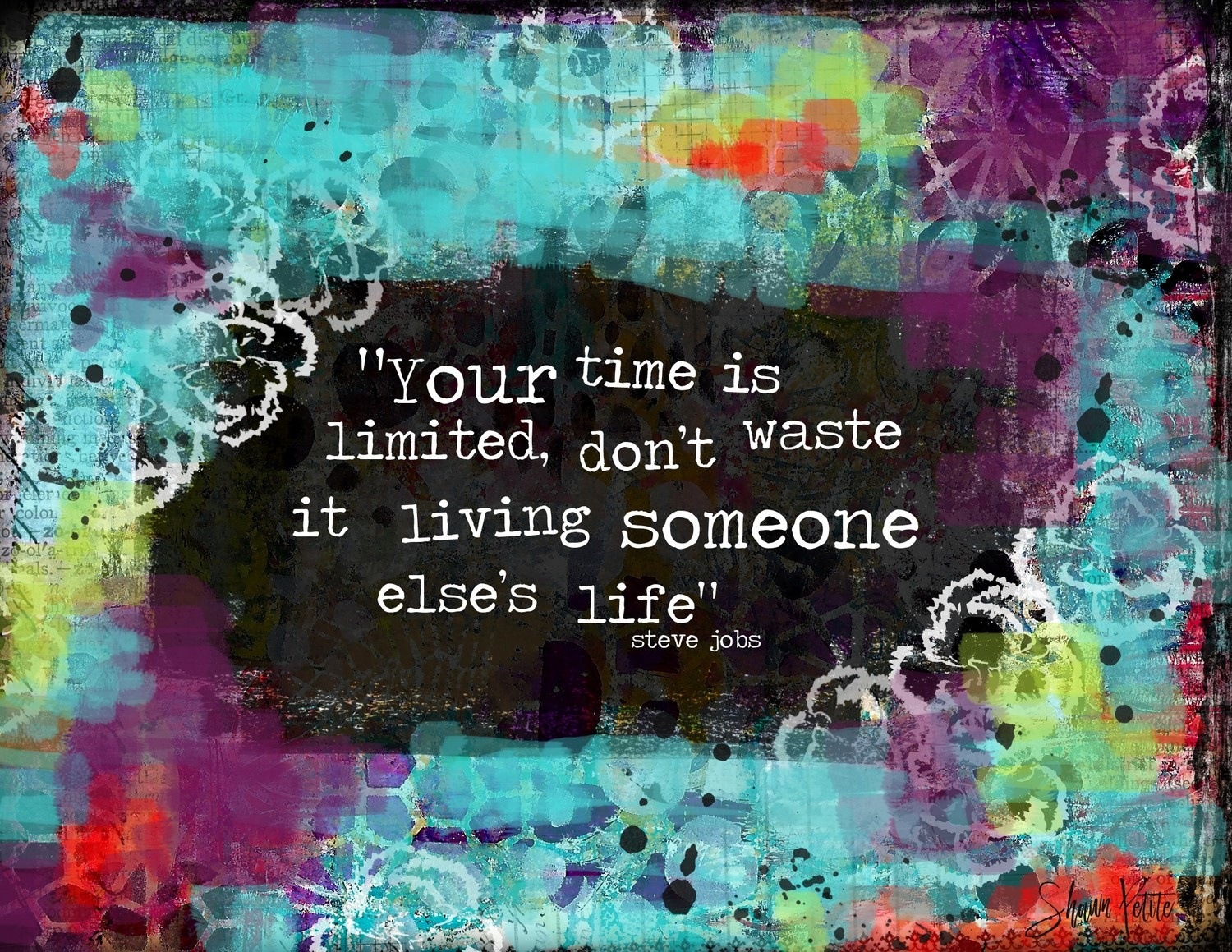 """""""Your time is limited, Don't waste it living someone else's Life"""""""