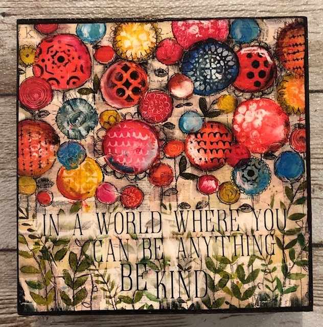 """""""In a world where you can be anything Be Kind"""" print of original on wood 4x4"""