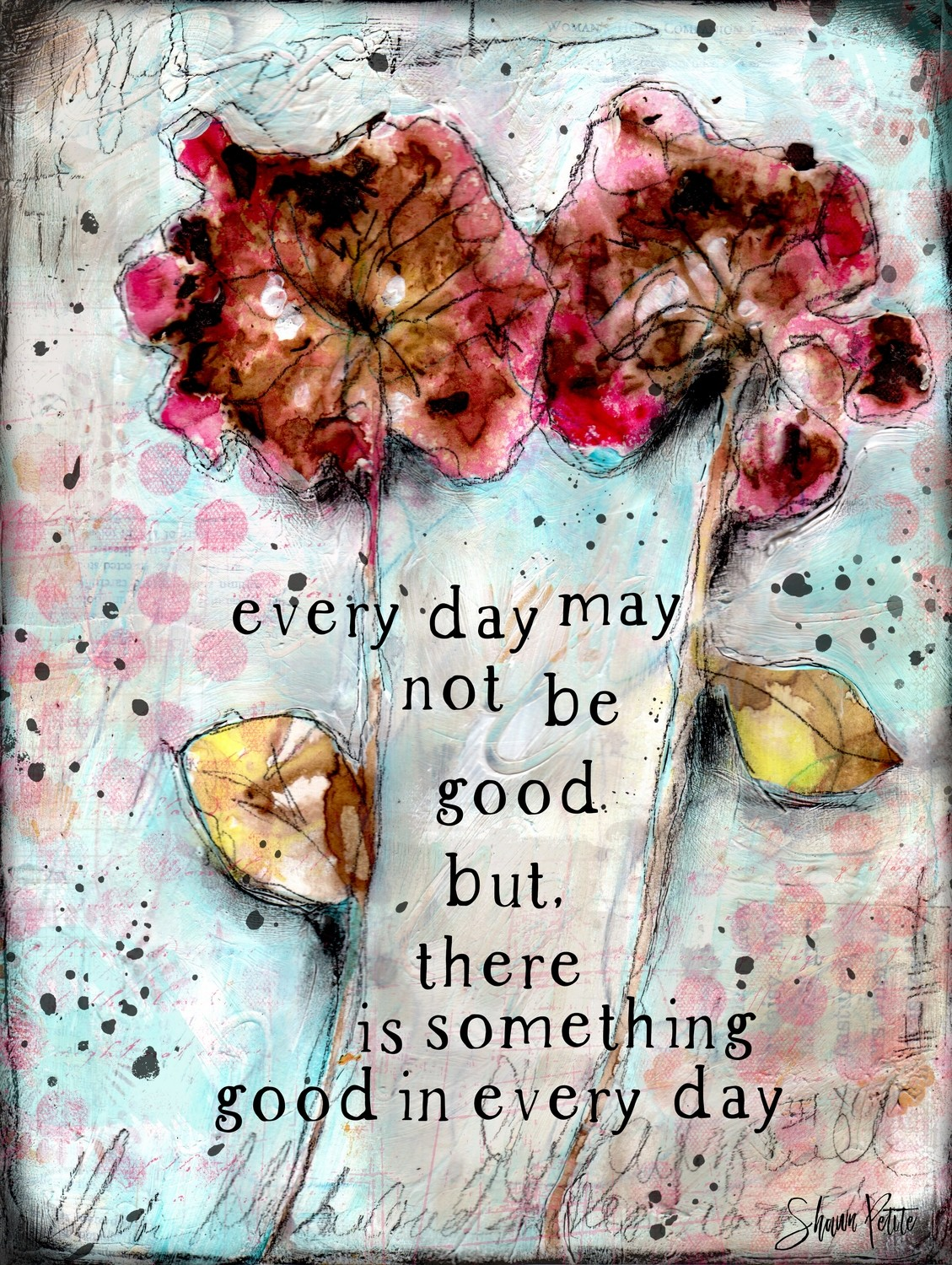 """Everyday may not be Good"" Print on Wood and Print to be Framed"