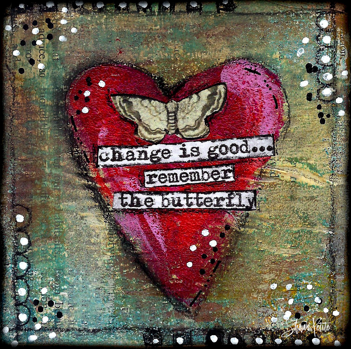 "Giving hearts ""Change is good remember the Butterfly"" 4x4"