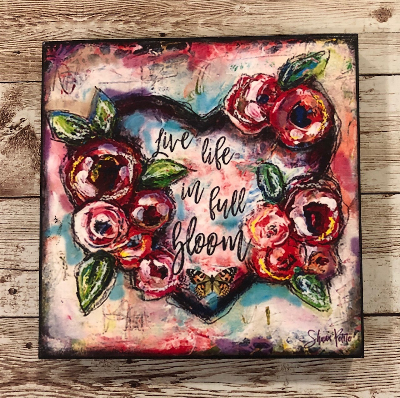 """""""Live Life in Full Bloom"""" 6x6 Clearance"""