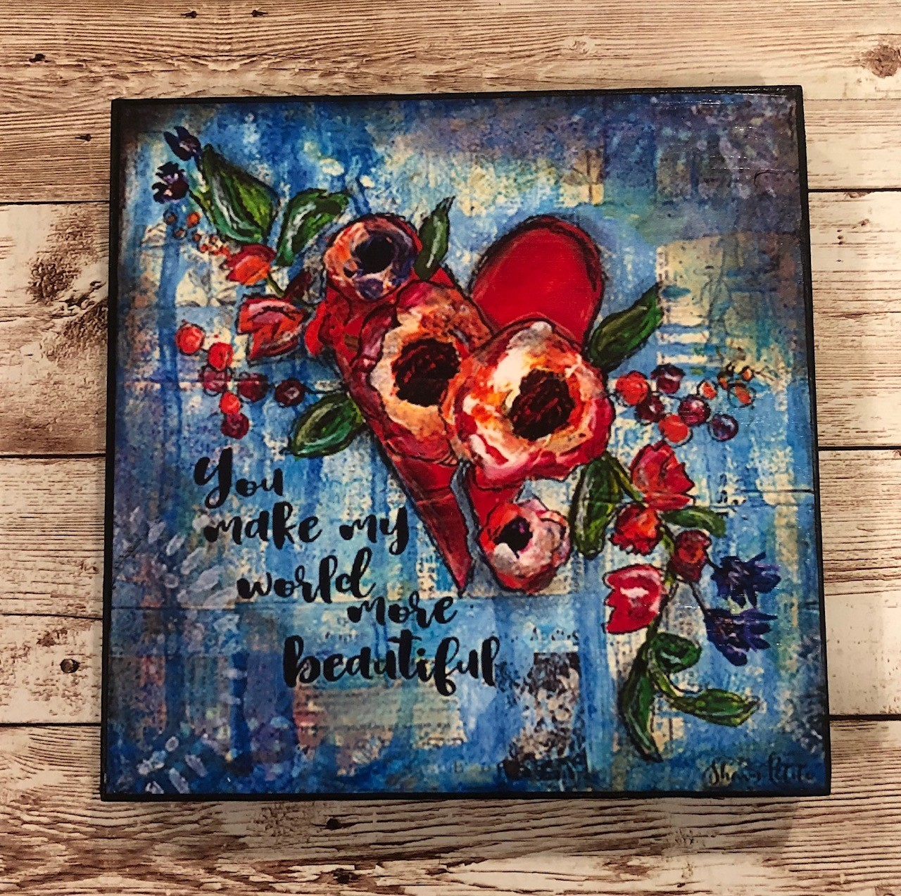 """You make my World more Beautiful"" 6x6 Clearance"