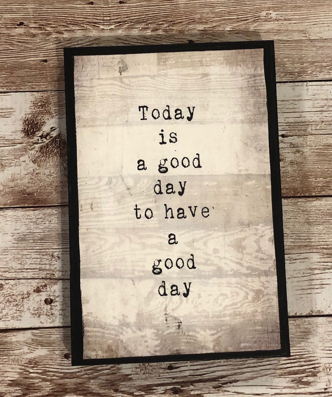 """Today is a good day to have a Good Day"" 5x7 Clearance"