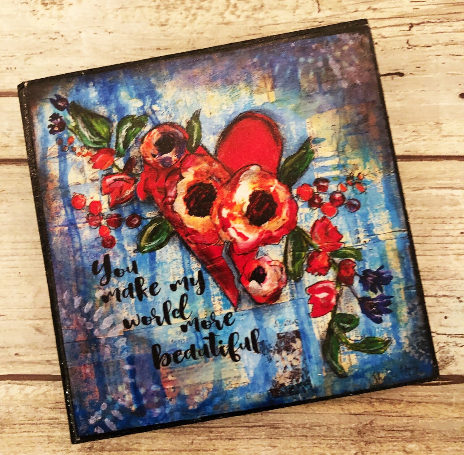 """You make my world more beautiful"" 4x4 print on wood clearance"