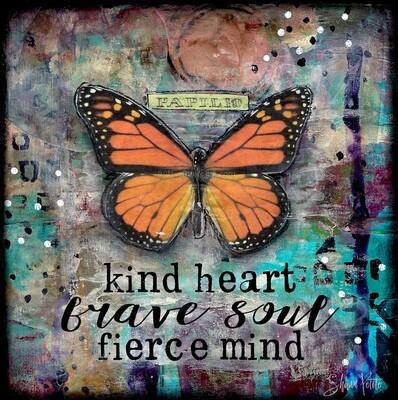 kind heart, brave soul, bieerce mind butterfly