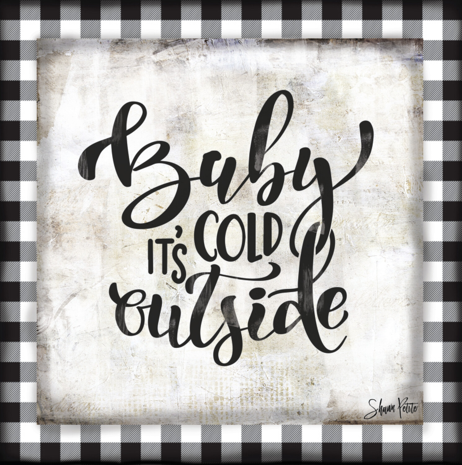 """Baby it's cold Outside"" black & white plaid Print on Wood and Print to be Framed"