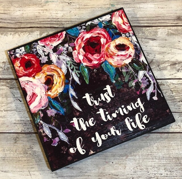 """""""Trust the timing of your life"""" 6x6 Clearance"""