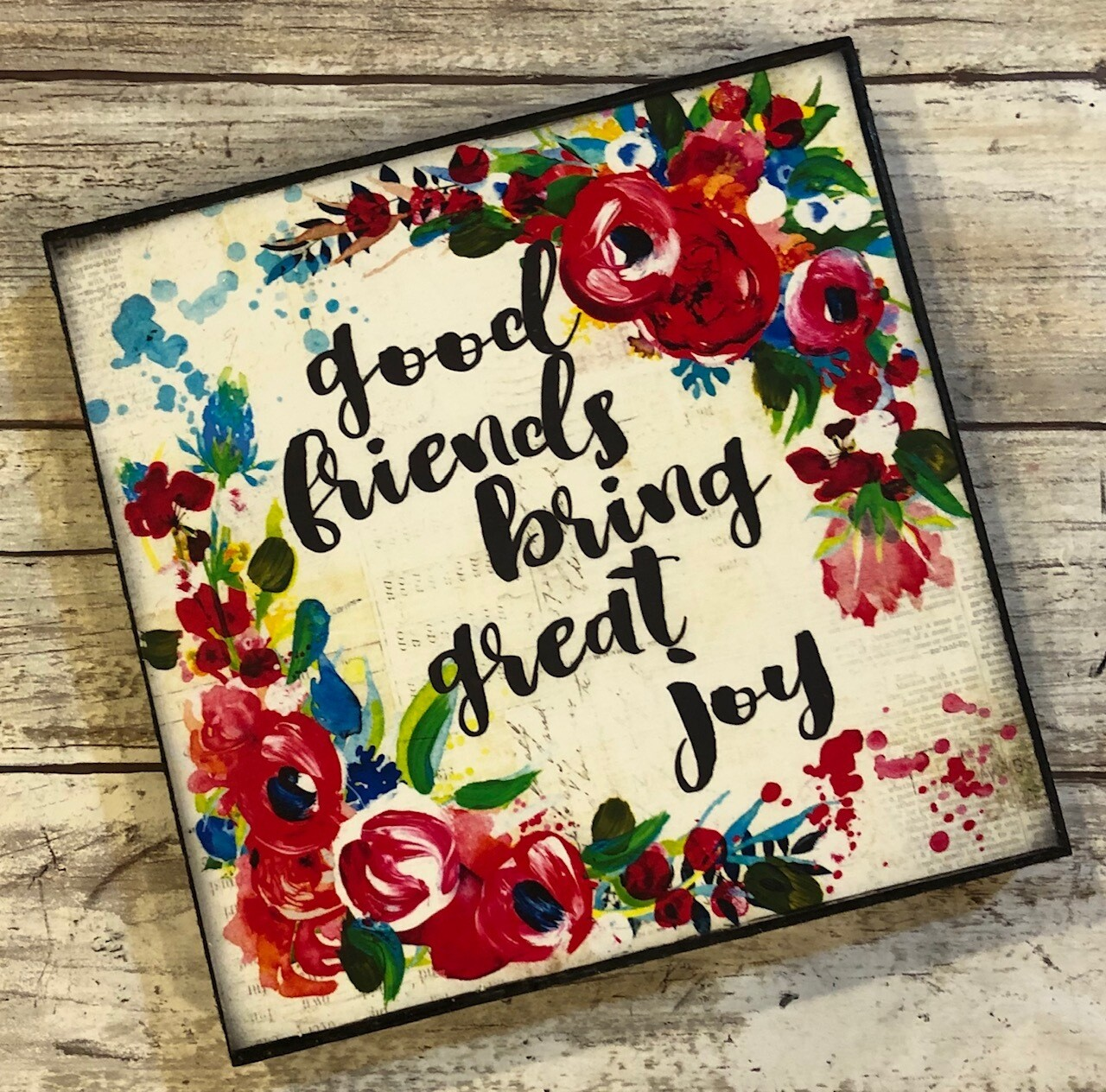 """Good friends bring great Joy"" 6x6 clearance"