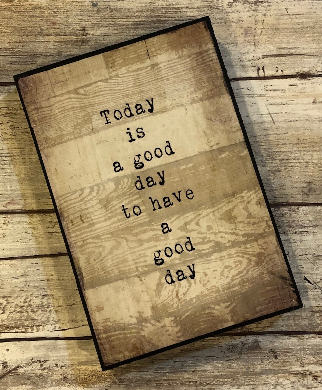 """Today is a good day to have a good day"" 8x10 Clearance"