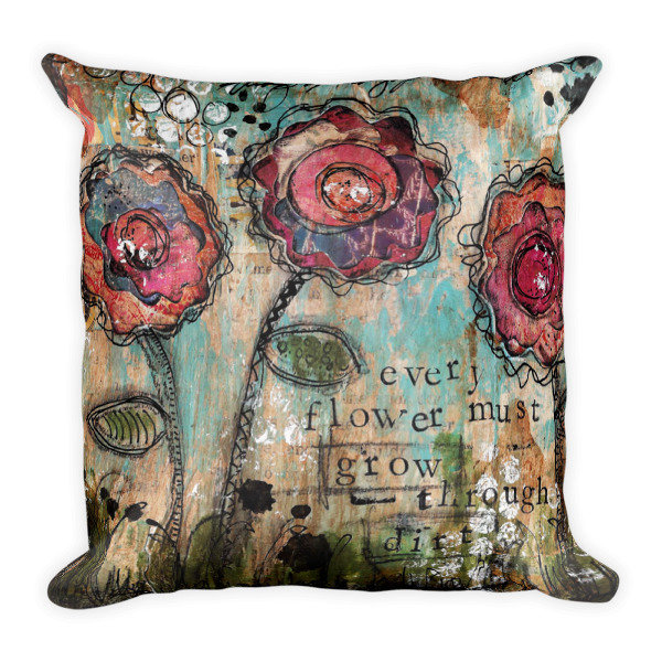 """""""Every Flower must grow through Dirt"""" Square Pillow"""
