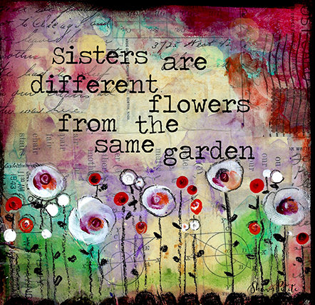 """Sisters are different flowers from the same Garden"" Print on Wood and Print to be Framed"