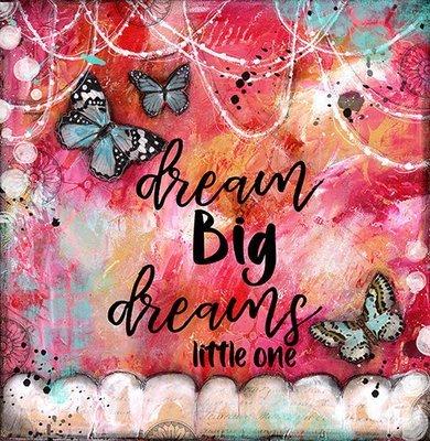 Dream big dreams little one