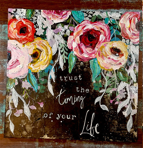 "12x12 Original on wood ""trust the timing of your life"""