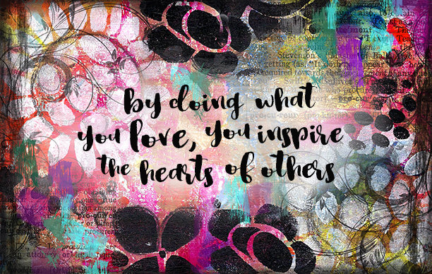 """By doing what you love you inspire the hearts of Others"""