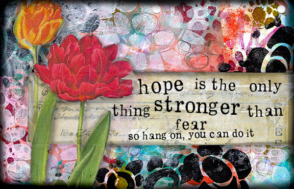 """Hope is the thing stronger than Fear"""