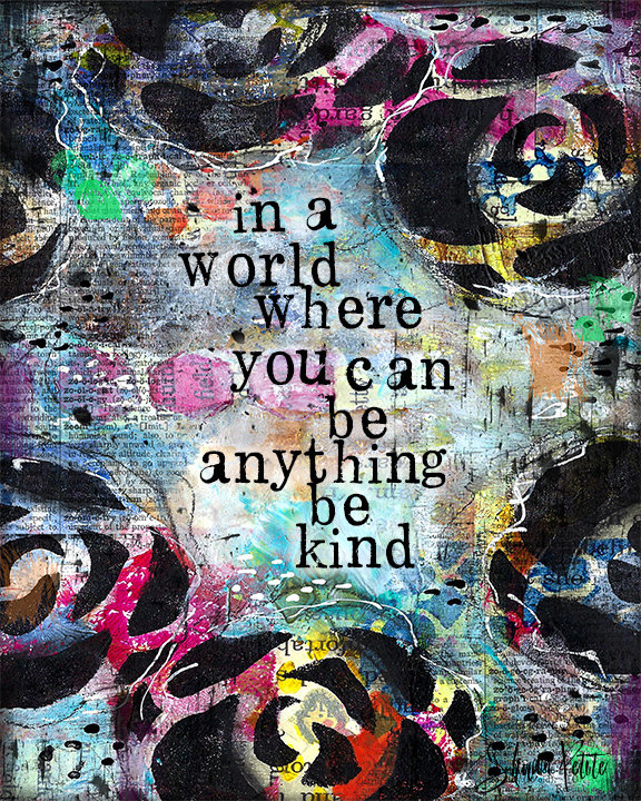 """In a world where you can be anything be Kind"" Print on Wood and Print to be Framed"