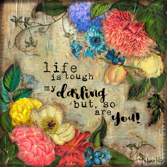 Life is tough my darling but so are you print of the original on wood