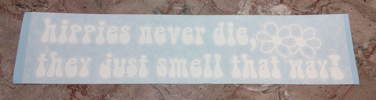 HIPPIES NEVER DIE/SMELL THAT WAY (white)