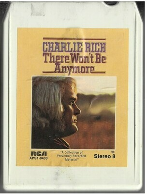 Rich, Charlie / There Won't Be Anymore | RCA APS1-0433 | White Shell | 8-Track Tape | 1974