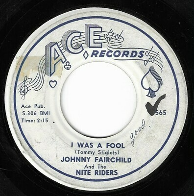 Fairchild, Johnny (+ The Nite Riders) / I Was a Fool | Ace 565 | Single, 7