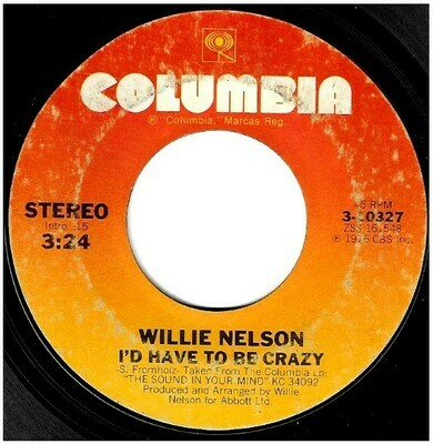 Nelson, Willie / I'd Have To Be Crazy | Columbia 3-10327 | Single, 7