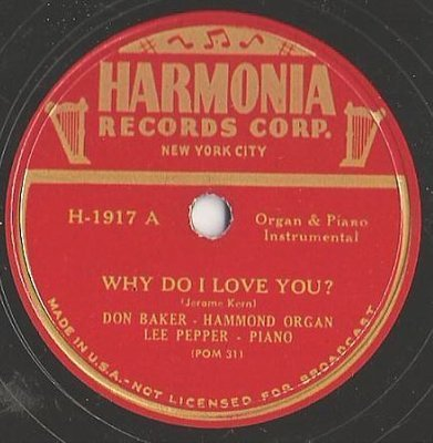 Baker, Don (+ Lee Pepper) / Why Do I Love You? (1947) / Harmonia H-1917 (Single, 10