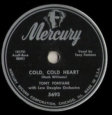 Fontane, Tony / Cold, Cold Heart (1951) / Mercury 5693 (Single, 10