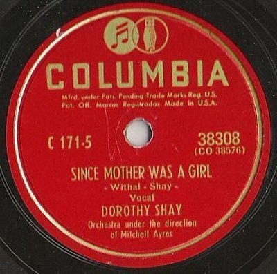 Shay, Dorothy / Since Mother Was a Girl (1947) / Columbia 38308 (Single, 10