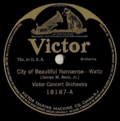 Victor Concert Orchestra / City of Beautiful Nonsense (1917) / Victor 18187 (Single, 10