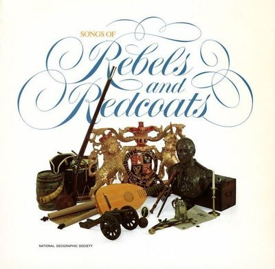 Various Artists / Songs of Rebels and Redcoats / National Geographic Society 07788 | Twelve Inch Vinyl Album (1976)