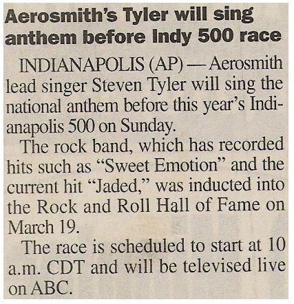 Tyler, Steven / Aerosmith's Tyler Will Sing Anthem Before Indy 500 Race | Newspaper Article | May 2001