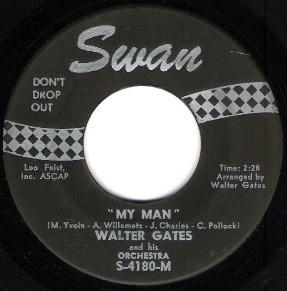 "Gates, Walter / My Man   Swan S-4180   Single, 7"" Vinyl   April 1964"