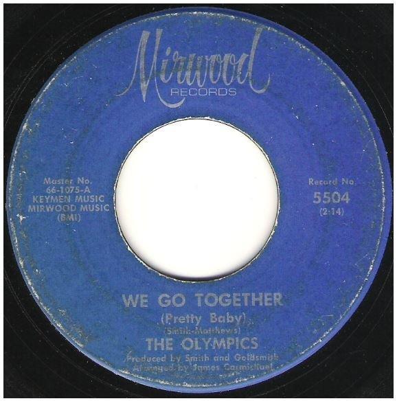"Olympics, The / We Go Together (Pretty Baby) | Mirwood 5504 | Single, 7"" Vinyl | January 1966"