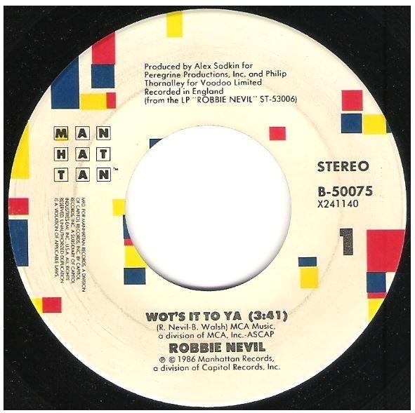 "Nevil, Robbie / Wot's It To Ya | Manhattan B-50075 | Single, 7"" Vinyl | May 1987"