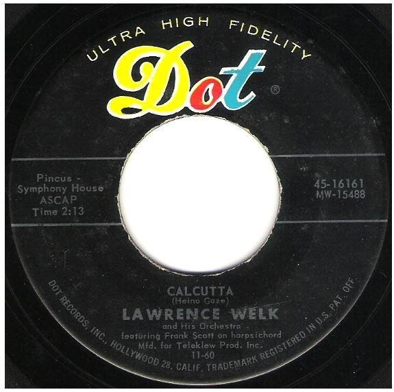 "Welk, Lawrence / Calcutta   Dot 45-16161   Single, 7"" Vinyl   November 1960"